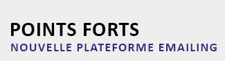 POINTS FORTS NOUVELLE PLATEFORME EMAILING